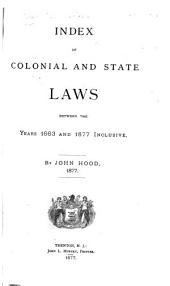 Index of Colonial and State Laws Between the Years of 1663 and 1877 Inclusive