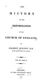 The third part of the History of the Reformation of the Church of England. A general index to the History... A collection of records, letters, and original papers with other instruments referred to in the former History. 3v