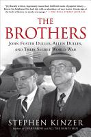 The Brothers  John Foster Dulles  Allen Dulles  and Their Secret World War PDF