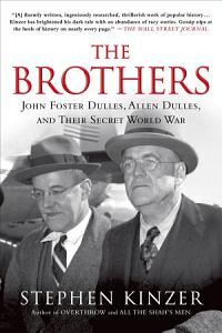 The Brothers  John Foster Dulles  Allen Dulles  and Their Secret World War Book