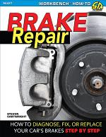 Brake Repair: How to Diagnose, Fix, or Replace Your Car's Brakes: Step-By-Step