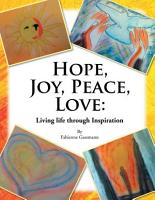 Hope  Joy  Peace  Love  Living Life Through Inspiration PDF
