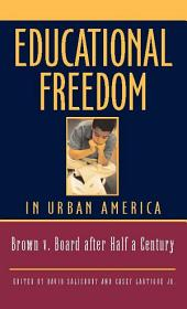 Educational Freedom in Urban America: Fifty Years After Brown v. Board of Education