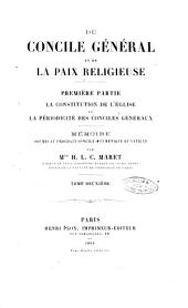 Du concile général et de la paix religieuse première partie la constitution de l'ÿglise et la périodicité des conciles généraux par mgr. H. L. C. Maret: Volume2
