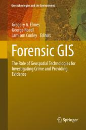 Forensic GIS: The Role of Geospatial Technologies for Investigating Crime and Providing Evidence