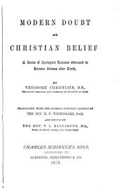Modern Doubt and Christian Belief: A Series of Apologetic Lectures Addressed to Earnest Seekers After Truth