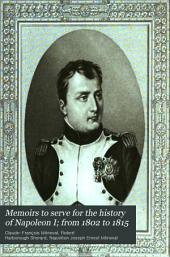 Memoirs to Serve for the History of Napoleon I; from 1802 to 1815: Volume 1