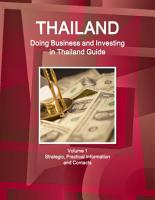 Thailand  Doing Business and Investing in Thailand Guide Volume 1 Strategic  Practical Information and Contacts PDF