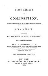 First Lessons in Composition: In which the Principles of the Art are Developed in Connection with the Principles of Grammar : Embracing Full Directions on the Subject of Punctuation : with Copious Exercises