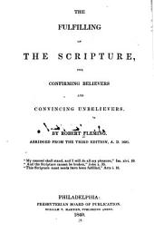 The Fulfilling of the Scripture: For Confirming of Believers and Convincing of Unbelievers ...