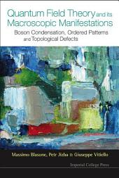 Quantum Field Theory and Its Macroscopic Manifestations: Boson Condensation, Ordered Patterns and Topological Defects