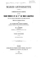 Marie-Antoinette: Correspondance secrète entre Marie-Thérèse et le comte de Mercy-Argenteau, avec les lettres de Marie-Thérèse et de Marie-Antoinette, Volume2