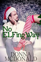 No ELFing Way (Holiday Romance, Humor, Romantic Comedy)