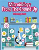 Microbiology From The Ground Up Coloring Book