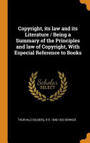 Copyright  Its Law and Its Literature   Being a Summary of the Principles and Law of Copyright  with Especial Reference to Books PDF