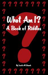 What Am I? A Book of Riddles