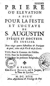 Prière, ou Élévation à Dieu pour la feste et l'octave de S. Augustin,... avec vingt-quatre instructions et pratiques de piété tirées de sa vie et de ses écrits... [Par le P. P. Quesnel.]