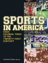 Sports in America from Colonial Times to the Twenty-First Century: An Encyclopedia: An Encyclopedia