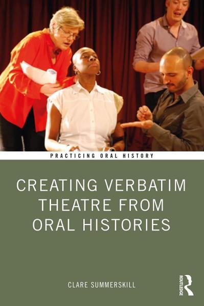 Download Creating Verbatim Theatre from Oral Histories Book