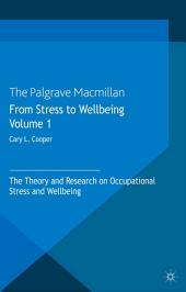 From Stress to Wellbeing Volume 1: The Theory and Research on Occupational Stress and Wellbeing