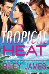 Tropical Heat: MMF Menage Romance
