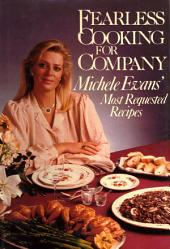 Fearless Cooking for Company: Michele Evans' Most Requested Recipes