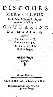 Discours merveilleux de la vie, actions et deportemens de Catherine de Medicis