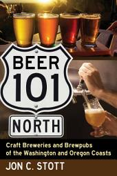 Beer 101 North: Craft Breweries and Brewpubs of the Washington and Oregon Coasts