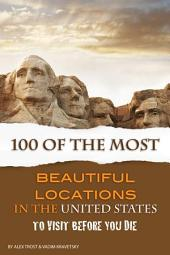 100 of the Most Beautiful Locations in the United States
