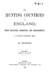 The Hunting Countries of England, Their Facilities, Character, and Requirements: A Guide to Hunting Men, Volume 1
