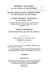 Ocellus Lucanus: On the Nature of the Universe. Taurus, the Platonic Philosoher, On the Eternity of the World. Julius Firmicus Maternus Of the Thema Mundi; in which the Positions of the Stars at the Commencement of the Several Mundane Periods is Given. Select Theorems on the Perpetuity of Time, by Proelus