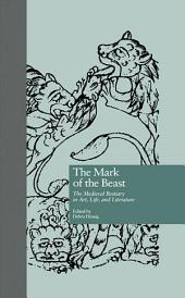 The Mark of the Beast: The Medieval Bestiary in Art, Life, and Literature