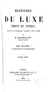 Histoire du luxe privé et public depuis l'antiquité jusqu'à nos jours: Volume3