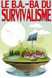 Le B.A.-BA du Survivalisme: Faites face à la crise qui arrive - Sauvegardez vos économies - Protégez vos proches