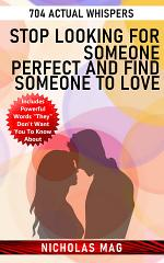 Stop Looking for Someone Perfect and Find Someone to Love: 704 Actual Whispers