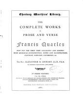 The Complete Works in Prose and Verse of Francis Quarles: Verse: Elegiacal poems. Emblems and hieroglyphikes. The shepheards oracles. Argalus and Parthenia. The virgin widow. Notes and illustrations. Glossarial index, etc