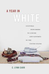 A Year in White: Cultural Newcomers to Lukumi and Santería in the United States