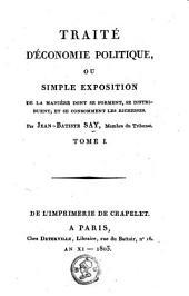 Traité d'économie politique: ou Simple exposition de la manière dont se forment, se distribuent, et se consomment les richesses, Volume1