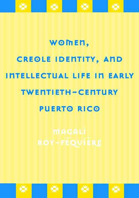 Women, Creole Identity, and Intellectual Life in Early Twentieth-century Puerto Rico