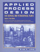 Applied Process Design for Chemical and Petrochemical Plants:: Volume 2, Edition 3