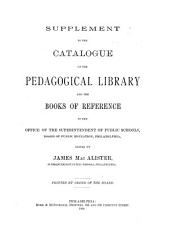 Supplement to the Catalogue of the Pedagogical Library & the Books of Reference in the Office of the Superintendent