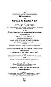 An Historical and Explanatory Dissertation on Steam-engines and Steam-packets: With the Evidence in Full Given by the Most Eminent Engineers, Mechanists, and Manufacturers, to the Select Committees of the House of Commons; Together with the Committees' Reports, Distinguishing and Defining Safe and Unsafe Steam-engines ... Comprising Particulars of the Fatal Explosions of Boilers ... with a Narrative, by Isaac Weld, Esp. of the Interesting Voyage of the Thames Steam-yacht, from Glasgow, in Scotland, to Dublin and London