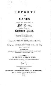 Reports of Cases Ruled and Determined at Nisi Prius: In the Court of Common Pleas, and on the Northern Circuit : from the Sittings After Trinity Term, 55 Geo. III. 1815, to the Sittings After Michaelmas Term, 58 Geo. III. 1817, Both Inclusive : to which are Added, Copious Notes Upon the Most Important Subjects of Commercial and General Law. 1815-1817