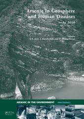 Arsenic in Geosphere and Human Diseases; Arsenic 2010: Proceedings of the Third International Congress on Arsenic in the Environment (As-2010)