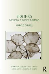 Bioethics: Methods, Theories, Domains