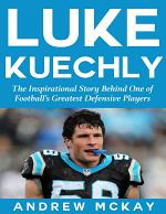 Luke Kuechly: The Inspirational Story Behind One of Football's Greatest Defensive Players