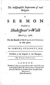 The Indispensable Importance of Real Religion: A Sermon Preached at Shakespear's-Walk March 31, 1766. For the Benefit of the Charity-school in that Place. By Samuel Stennett, ...