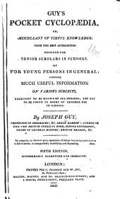 Guy's Pocket Cyclopaedia: Or Miscellany of Useful Knowledge, from the Best Authorities: Designed for Senior Scholars in Schools, & for Young Persons in General...