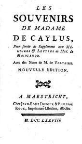 Les Souvenirs De Madame De Caylus, Pour servir de Supplément aux Mémoires [et] Lettres de Mad. de Maintenon: Avec des Notes de M. de Voltaire, Volume16