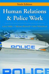 Human Relations and Police Work: Sixth Edition